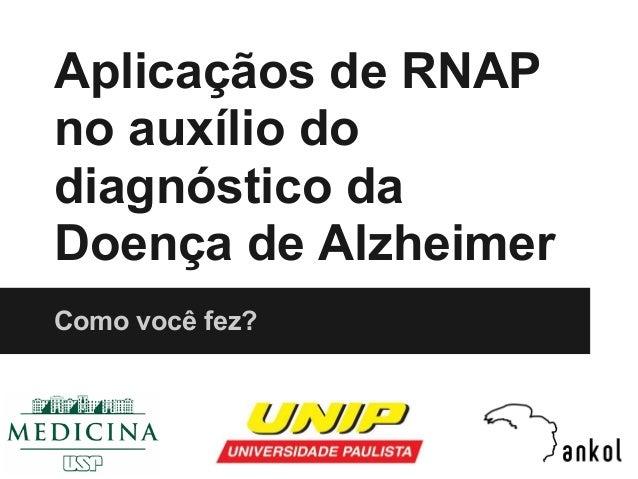 Aplicaçãos de RNAPno auxílio dodiagnóstico daDoença de AlzheimerComo você fez?