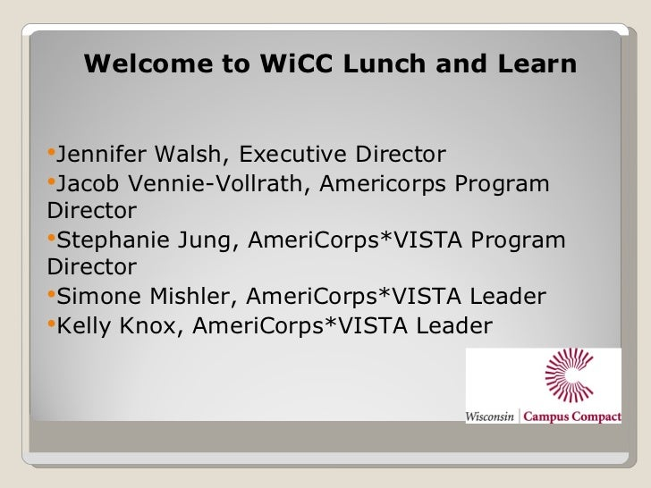Welcome to WiCC Lunch and LearnJenniferWalsh, Executive DirectorJacob Vennie-Vollrath, Americorps ProgramDirectorStepha...