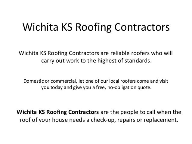 Wichita KS Roofing ContractorsWichita KS Roofing Contractors are reliable roofers who will        carry out work to the hi...