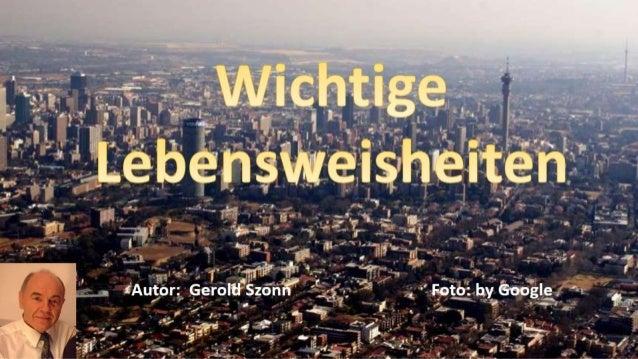 Wichtige lebensweisheiten  von Gerold Szonn 10.010.2015