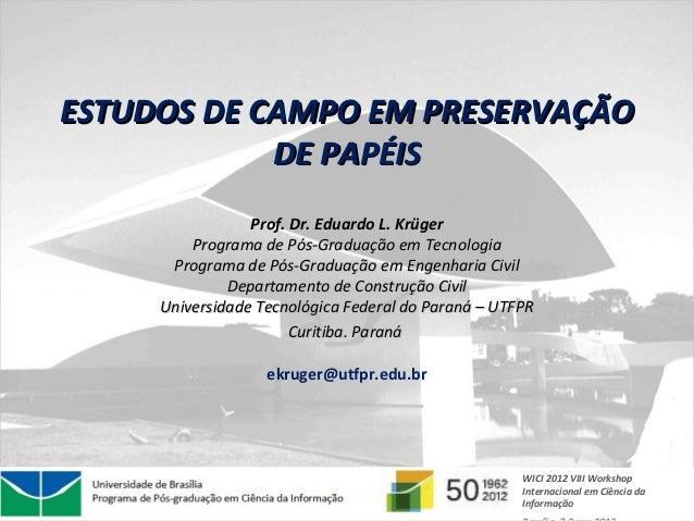 ESTUDOS DE CAMPO EM PRESERVAÇÃO            DE PAPÉIS                 Prof. Dr. Eduardo L. Krüger         Programa de Pós-G...
