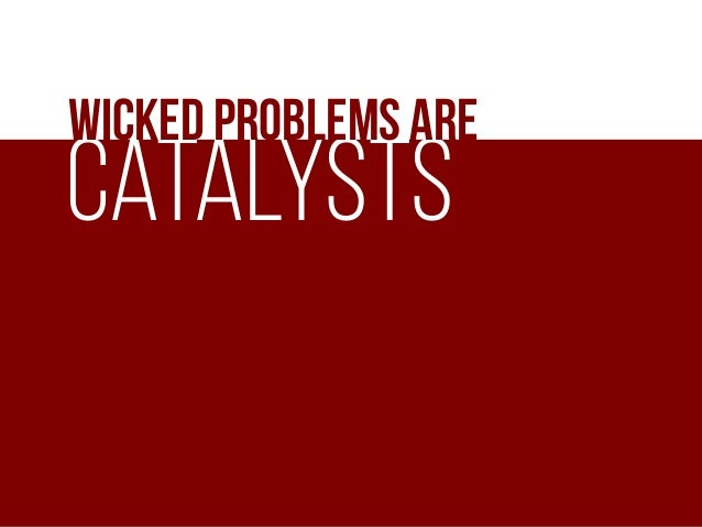 But we can Stop being perfect Wicked Problems We can't solve