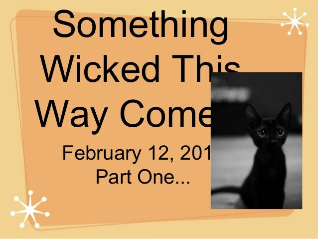 Something Wicked This Way Comes! February 12, 2014 Part One...