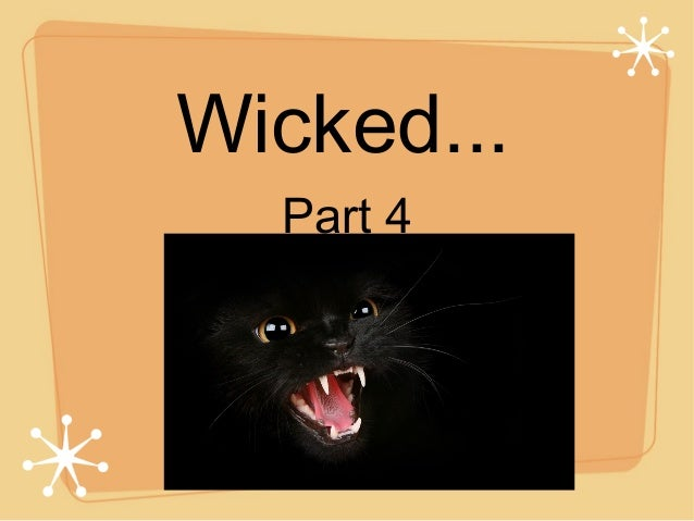 Wicked... Part 4