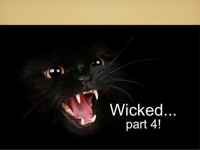 Wicked... part 4!