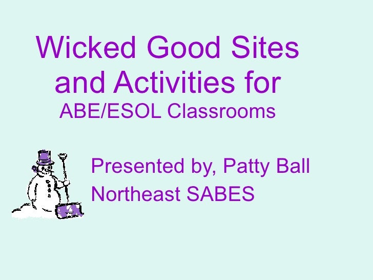Wicked Good Sites and Activities for  ABE/ESOL Classrooms Presented by, Patty Ball Northeast SABES