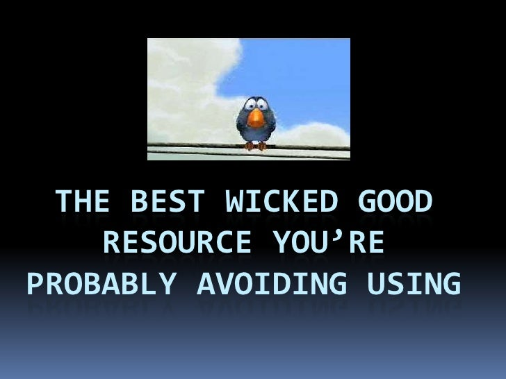 The Best Wicked Good Resource You're Probably Avoiding Using<br />