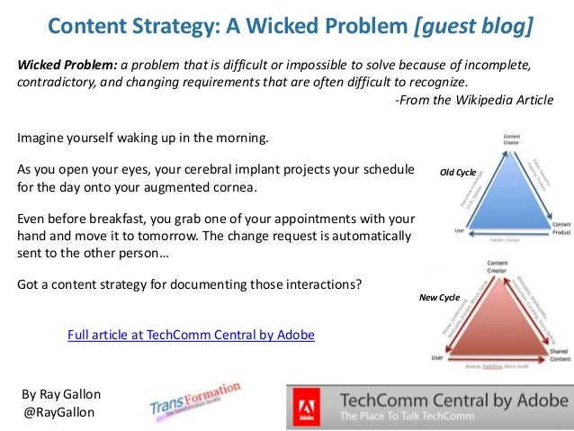 Content Strategy: A Wicked Problem [guest blog] Wicked Problem: a problem that is difficult or impossible to solve because...