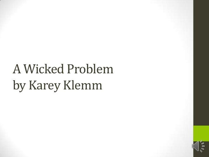 A Wicked Problemby KareyKlemm<br />