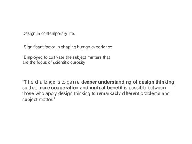 Design in contemporary life... •Significant factor in shaping human experience •Employed to cultivate the subject matters ...