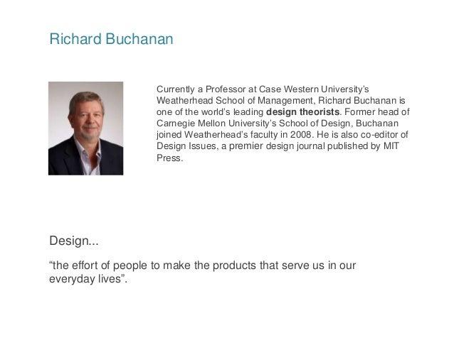 Richard Buchanan Currently a Professor at Case Western University's Weatherhead School of Management, Richard Buchanan is ...