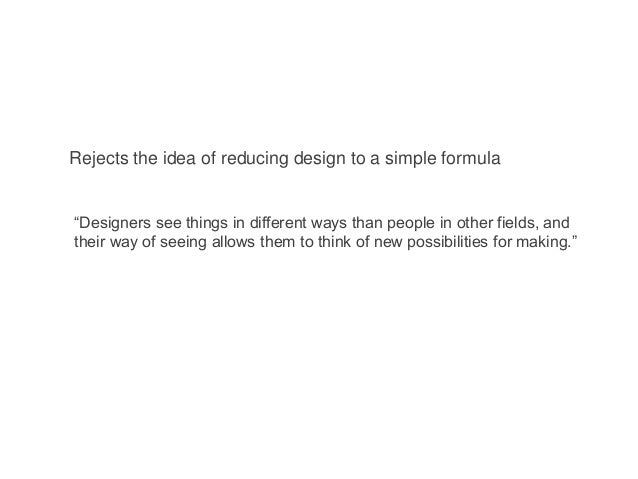 """""""Designers see things in different ways than people in other fields, and their way of seeing allows them to think of new p..."""