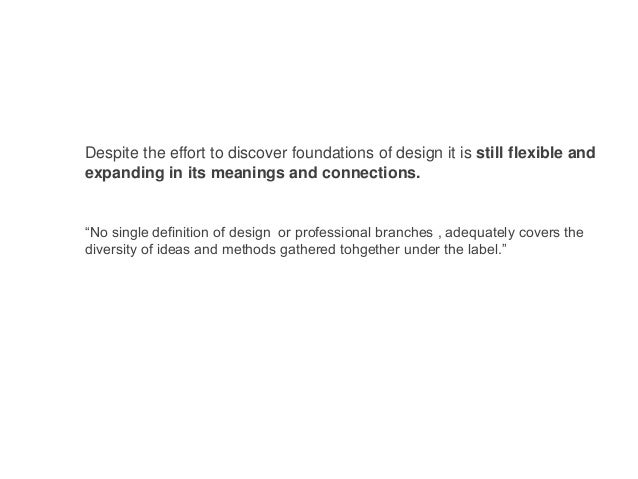 """""""No single definition of design or professional branches , adequately covers the diversity of ideas and methods gathered t..."""