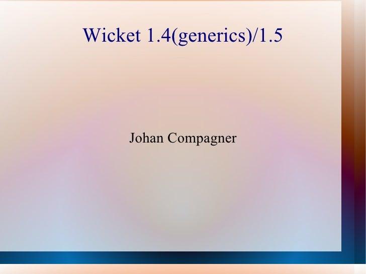 Wicket 1.4(generics)/1.5 Johan Compagner