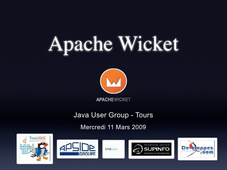 Apache Wicket     Java User Group - Tours     Mercredi 11 Mars 2009