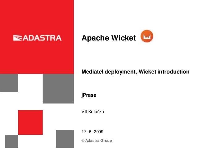 Apache WicketMediatel deployment, Wicket introductionjPraseVít Kotačka17. 6. 2009© Adastra Group