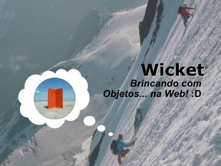 Wicket      Brincando com Objetos... na Web! :D                    www.summa-tech.com