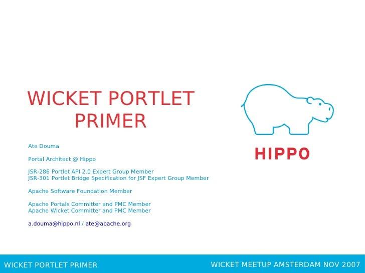 WICKET PORTLET          PRIMER      Ate Douma       Portal Architect @ Hippo       JSR-286 Portlet API 2.0 Expert Group Me...