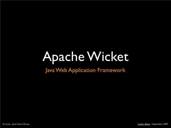 Apache Wicket                                 Java Web Application Framework     St. Louis - Java User's Group            ...