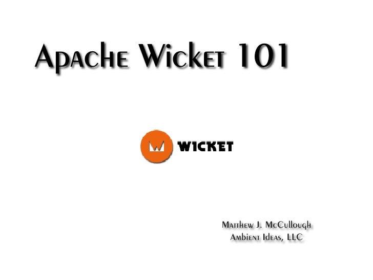 Apache Wicket 101                Matthew J. McCullough              Ambient Ideas, LLC