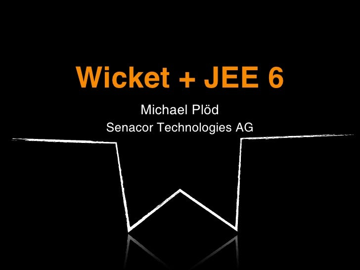 Wicket + JEE 6       Michael Plöd  Senacor Technologies AG