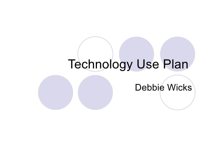 Technology Use Plan  Debbie Wicks