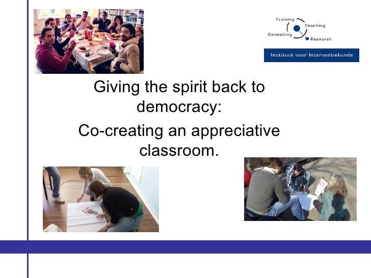 Giving the spirit back to       democracy:Co-creating an appreciative        classroom.