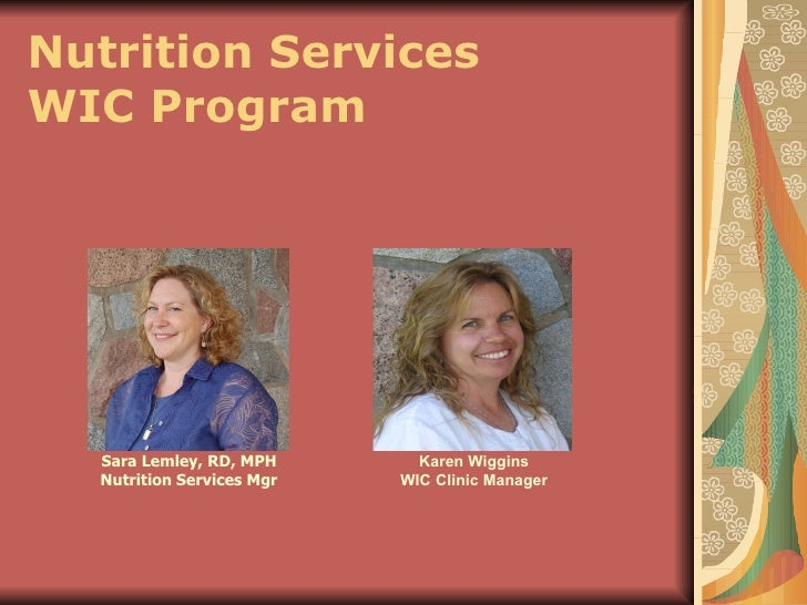 Nutrition Services WIC Program Sara Lemley, RD, MPH Nutrition Services Mgr Karen Wiggins WIC Clinic Manager