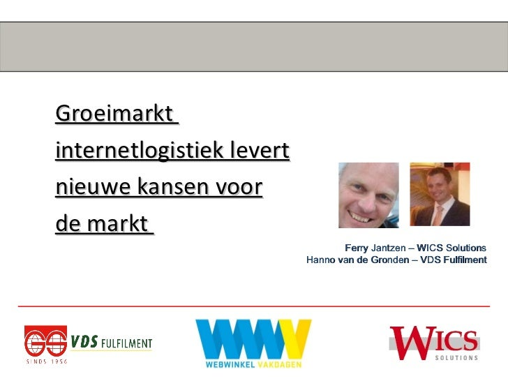 Groeimarkt  internetlogistiek levert nieuwe kansen voor de markt  Ferry Jantzen – WICS Solutions Hanno van de Gronden – VD...