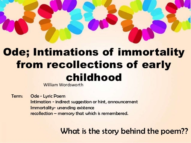 ode on intimations of immortality Arthur quiller-couch, ed 1919 the oxford book of english verse: 1250–1900 william wordsworth 1770–1850 : 536 ode intimations of immortality from.