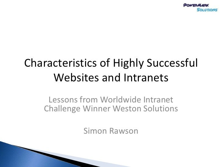 Characteristics of Highly Successful     Websites and Intranets     Lessons from Worldwide Intranet    Challenge Winner We...