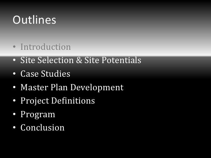 Outlines•   Introduction•   Site Selection & Site Potentials•   Case Studies•   Master Plan Development•   Project Definit...
