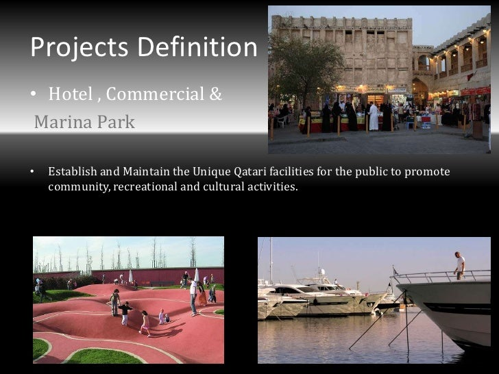 Projects Definition• Hotel , Commercial & Marina Park•   Establish and Maintain the Unique Qatari facilities for the publi...