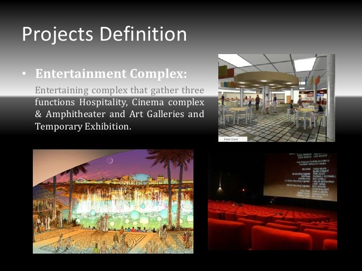 Projects Definition• Entertainment Complex: Entertaining complex that gather three functions Hospitality, Cinema complex &...