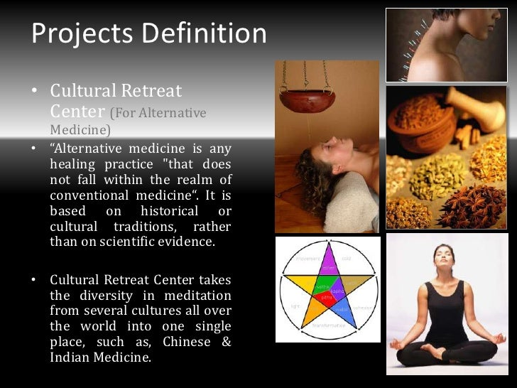 """Projects Definition• Cultural Retreat  Center (For Alternative  Medicine)• """"Alternative medicine is any  healing practice ..."""