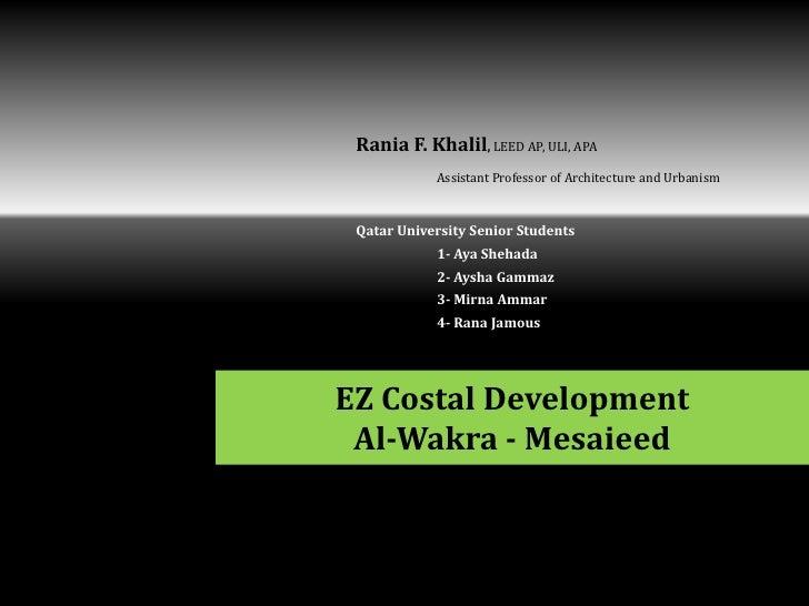 Rania F. Khalil, LEED AP, ULI, APA            Assistant Professor of Architecture and Urbanism Qatar University Senior Stu...