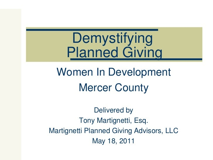 Demystifying  Planned Giving Women In Development Mercer County Delivered by Tony Martignetti, Esq. Martignetti Planned Gi...
