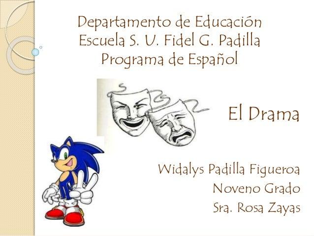 Departamento de Educación Escuela S. U. Fidel G. Padilla Programa de Español El Drama Widalys Padilla Figueroa Noveno Grad...