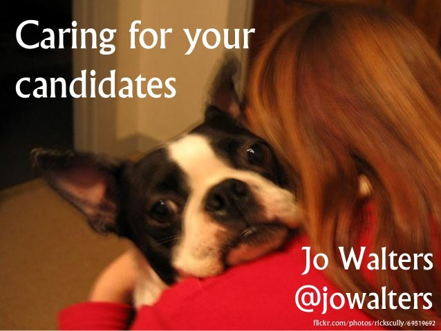 @jowaltersflickr.com/photos/rickscully/69519692 Caring for your candidates Jo Walters @jowalters