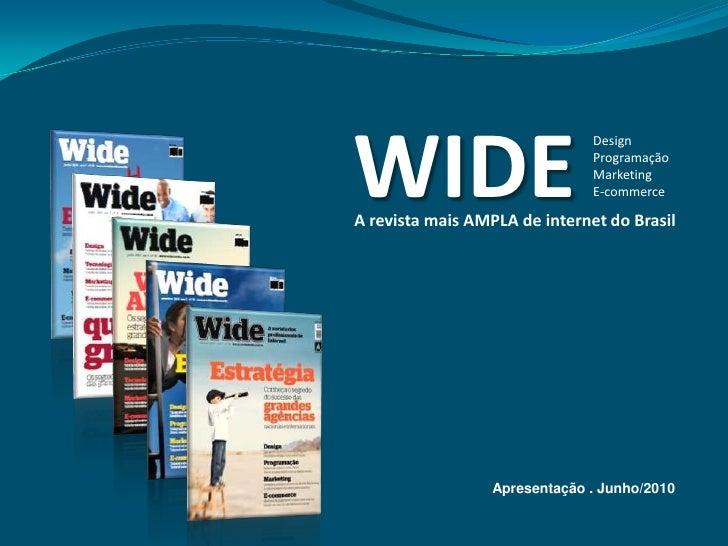 WIDE<br />Design Programação MarketingE-commerce<br />A revista mais AMPLA de internet do Brasil<br />Apresentação . Junho...