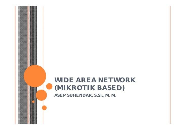 WIDE AREA NETWORK(MIKROTIK BASED)ASEP SUHENDAR, S.Si., M. M.