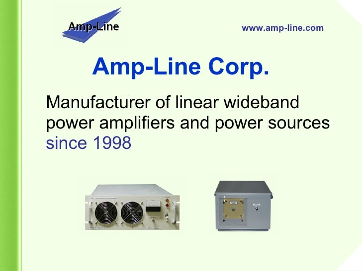 Manufacturer of linear wideband power amplifiers and power sources  since 1998   www.amp-line.com Amp-Line Corp.