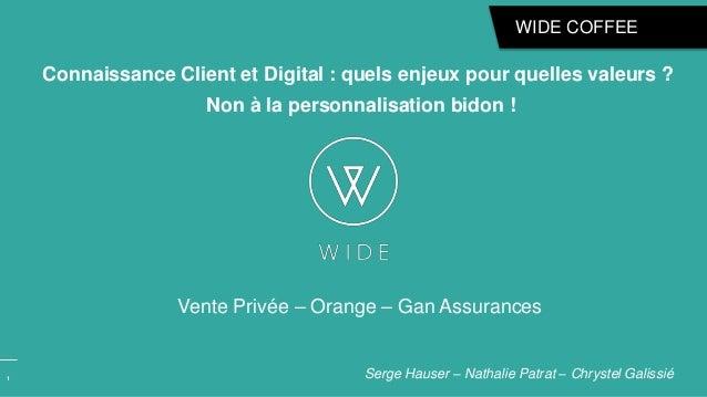 1 Connaissance Client et Digital : quels enjeux pour quelles valeurs ? Non à la personnalisation bidon ! Serge Hauser – Na...