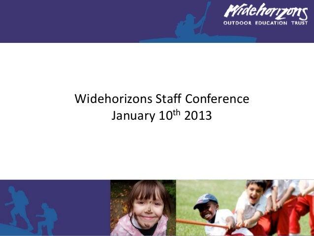 Widehorizons Staff Conference     January 10th 2013
