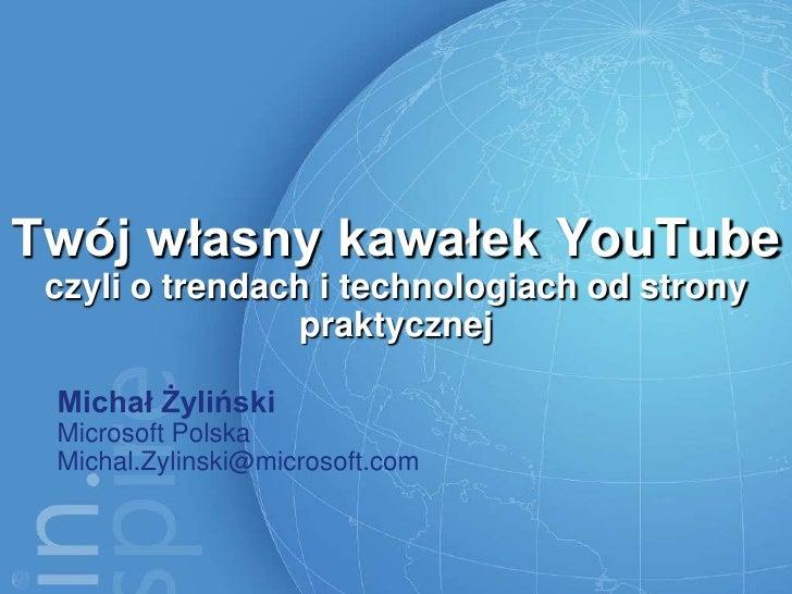 Twój własny kawałek YouTube  czyli o trendach i technologiach od strony                 praktycznej   Michał Żyliński  Mic...