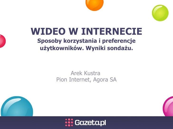 WIDEO W INTERNECIE  Sposoby korzystania i preferencje   użytkowników. Wyniki sondażu.                 Arek Kustra        P...