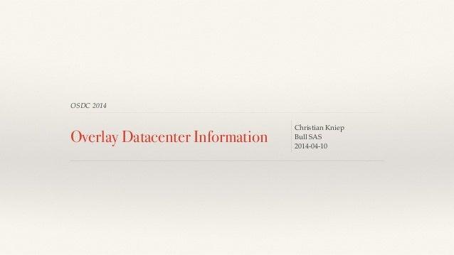 OSDC 2014  Overlay Datacenter Information Christian Kniep  Bull SAS  2014-04-10