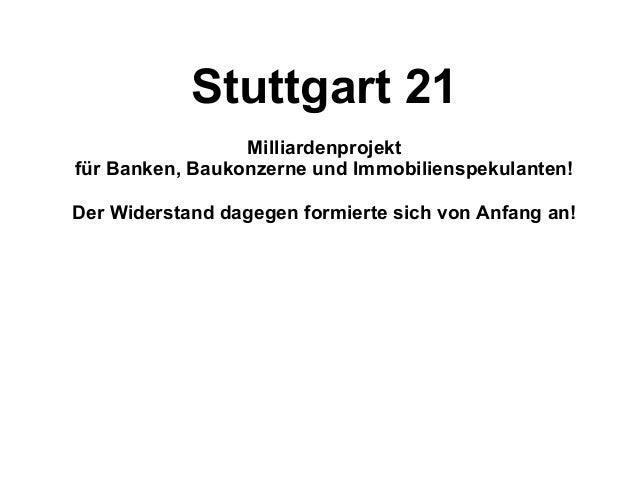 Stuttgart 21 Milliardenprojekt für Banken, Baukonzerne und Immobilienspekulanten! Der Widerstand dagegen formierte sich vo...