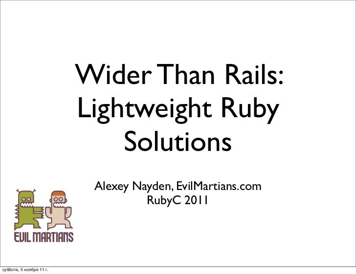 Wider Than Rails:                          Lightweight Ruby                              Solutions                        ...