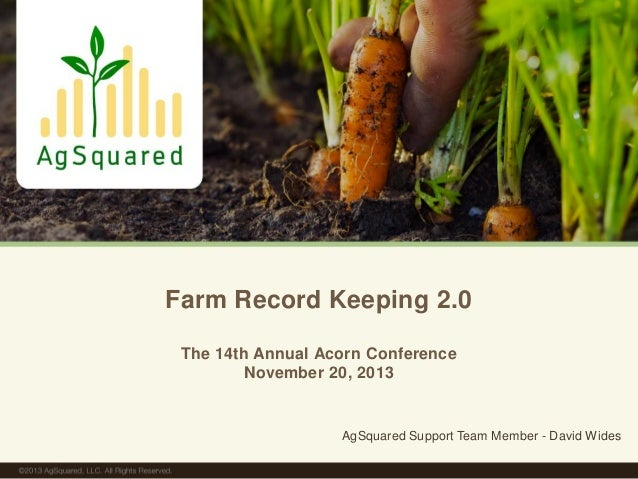 Farm Record Keeping 2.0 The 14th Annual Acorn Conference November 20, 2013  AgSquared Support Team Member - David Wides